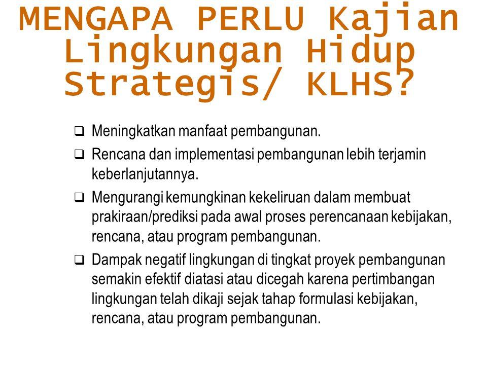MENGAPA PERLU Kajian Lingkungan Hidup Strategis/ KLHS