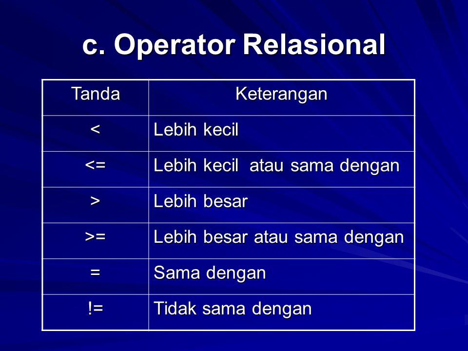 c. Operator Relasional Tanda Keterangan < Lebih kecil <=
