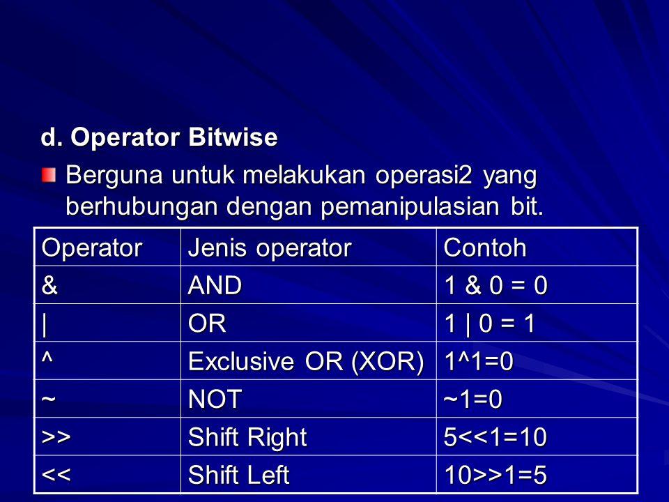 d. Operator Bitwise Berguna untuk melakukan operasi2 yang berhubungan dengan pemanipulasian bit. Operator.