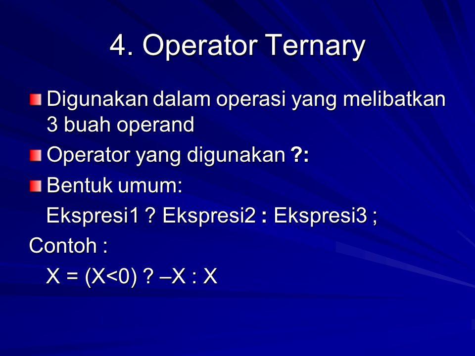 4. Operator Ternary Digunakan dalam operasi yang melibatkan 3 buah operand. Operator yang digunakan :
