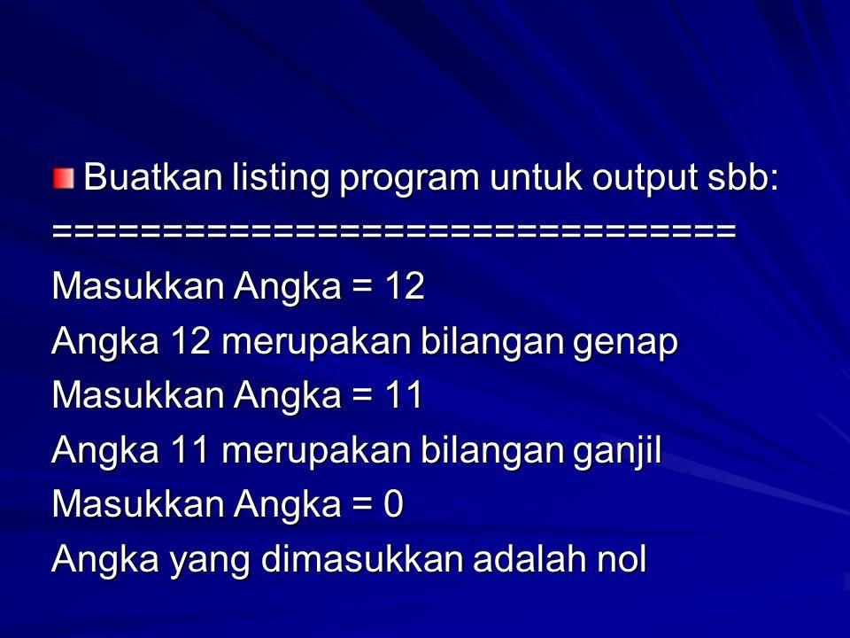 Buatkan listing program untuk output sbb: