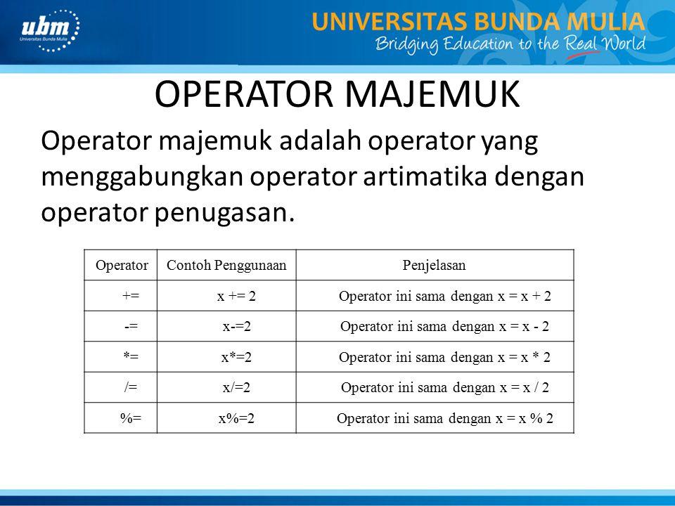 OPERATOR MAJEMUK Operator majemuk adalah operator yang menggabungkan operator artimatika dengan operator penugasan.