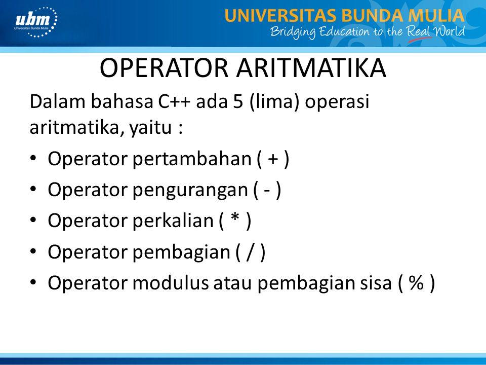 OPERATOR ARITMATIKA Dalam bahasa C++ ada 5 (lima) operasi aritmatika, yaitu : Operator pertambahan ( + )