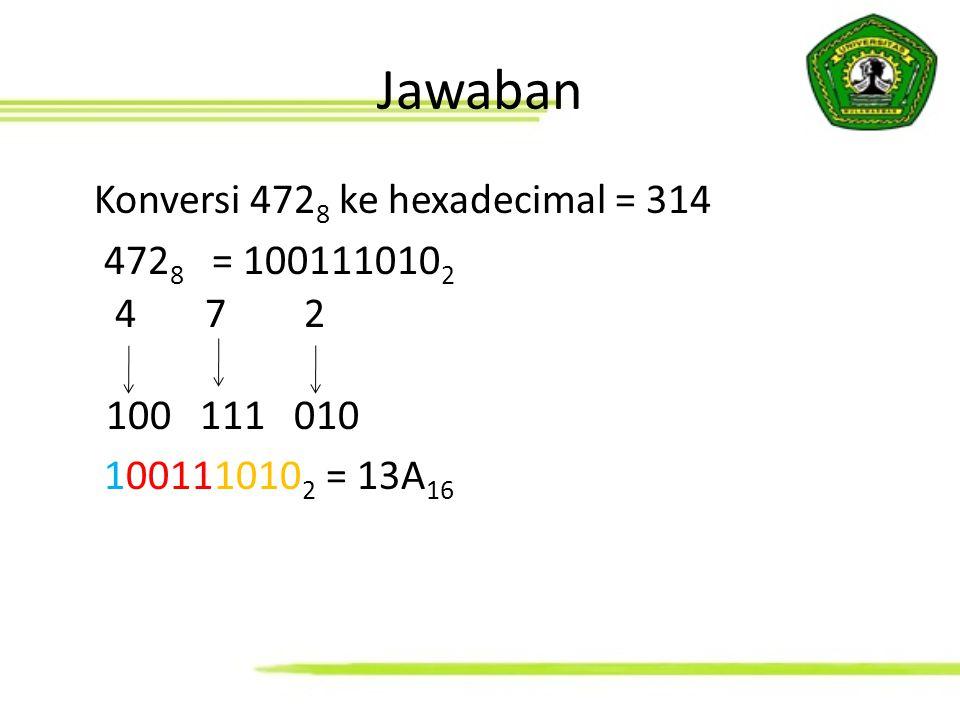 Jawaban Konversi 4728 ke hexadecimal = 314 4728 = 1001110102 4 7 2