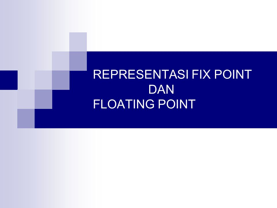 REPRESENTASI FIX POINT DAN FLOATING POINT