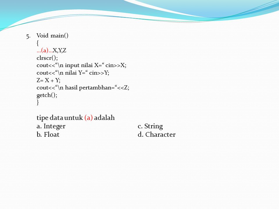 tipe data untuk (a) adalah a. Integer c. String b. Float d. Character