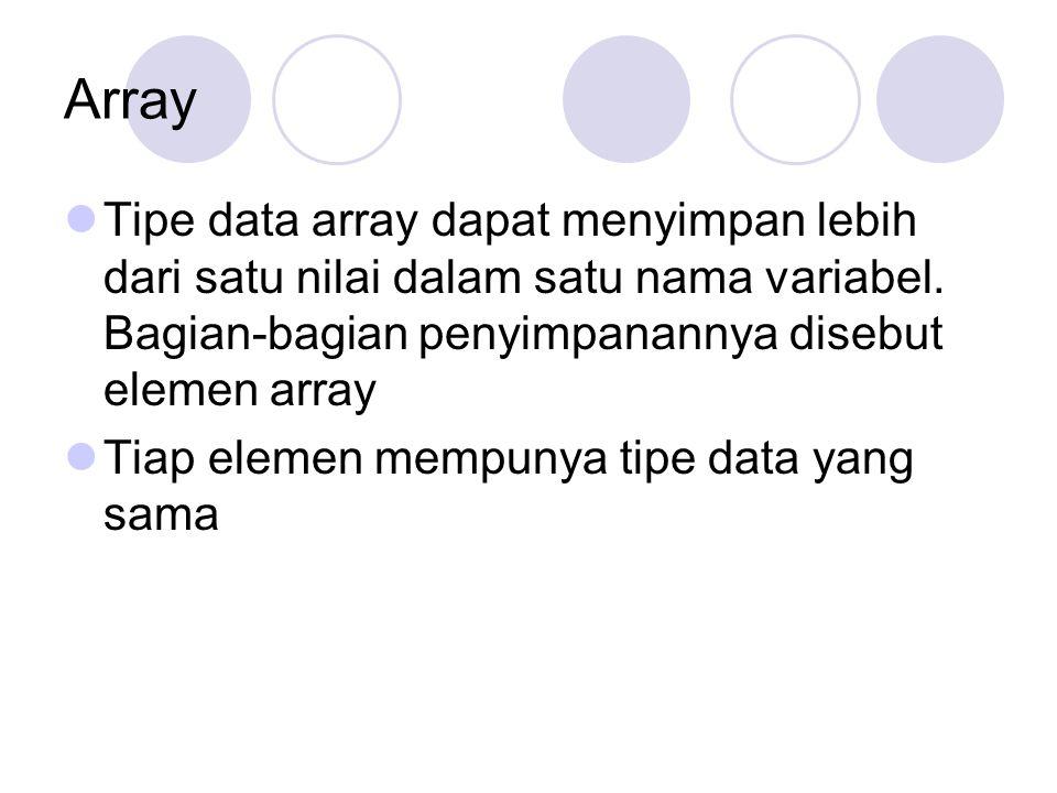 Array Tipe data array dapat menyimpan lebih dari satu nilai dalam satu nama variabel. Bagian-bagian penyimpanannya disebut elemen array.