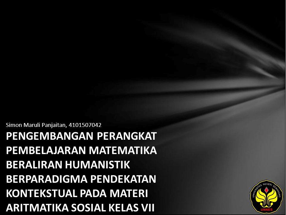 Simon Maruli Panjaitan, 4101507042 PENGEMBANGAN PERANGKAT PEMBELAJARAN MATEMATIKA BERALIRAN HUMANISTIK BERPARADIGMA PENDEKATAN KONTEKSTUAL PADA MATERI ARITMATIKA SOSIAL KELAS VII