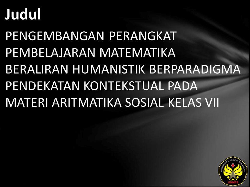 Judul PENGEMBANGAN PERANGKAT PEMBELAJARAN MATEMATIKA BERALIRAN HUMANISTIK BERPARADIGMA PENDEKATAN KONTEKSTUAL PADA MATERI ARITMATIKA SOSIAL KELAS VII.