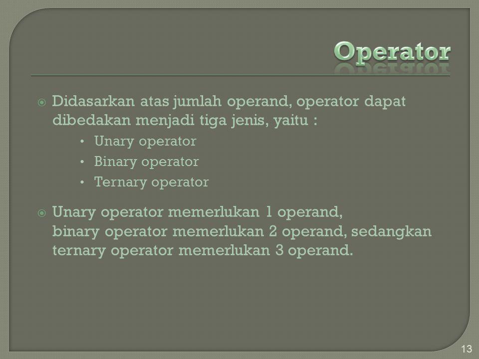 Operator Didasarkan atas jumlah operand, operator dapat dibedakan menjadi tiga jenis, yaitu : Unary operator.