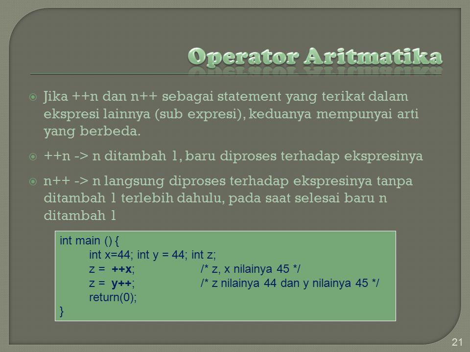 Operator Aritmatika Jika ++n dan n++ sebagai statement yang terikat dalam ekspresi lainnya (sub expresi), keduanya mempunyai arti yang berbeda.