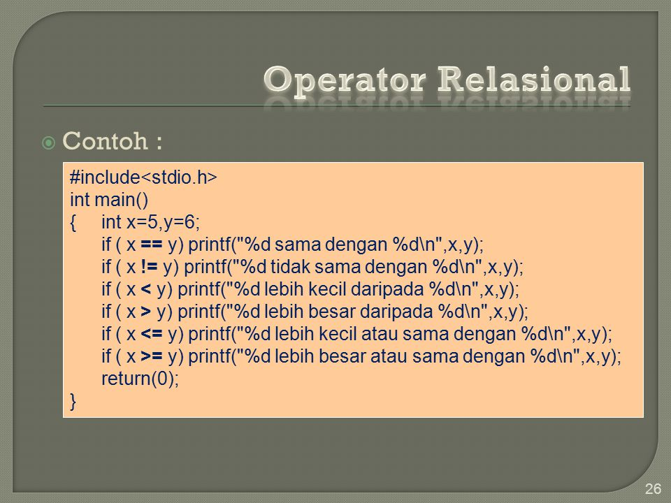 Operator Relasional Contoh : #include<stdio.h> int main()