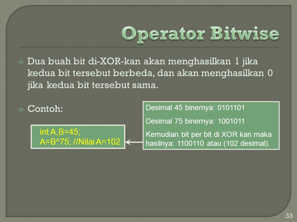 Operator Bitwise Dua buah bit di-XOR-kan akan menghasilkan 1 jika kedua bit tersebut berbeda, dan akan menghasilkan 0 jika kedua bit tersebut sama.