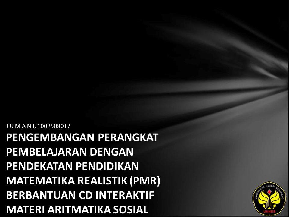 J U M A N I, 1002508017 PENGEMBANGAN PERANGKAT PEMBELAJARAN DENGAN PENDEKATAN PENDIDIKAN MATEMATIKA REALISTIK (PMR) BERBANTUAN CD INTERAKTIF MATERI ARITMATIKA SOSIAL KELAS VII SMP