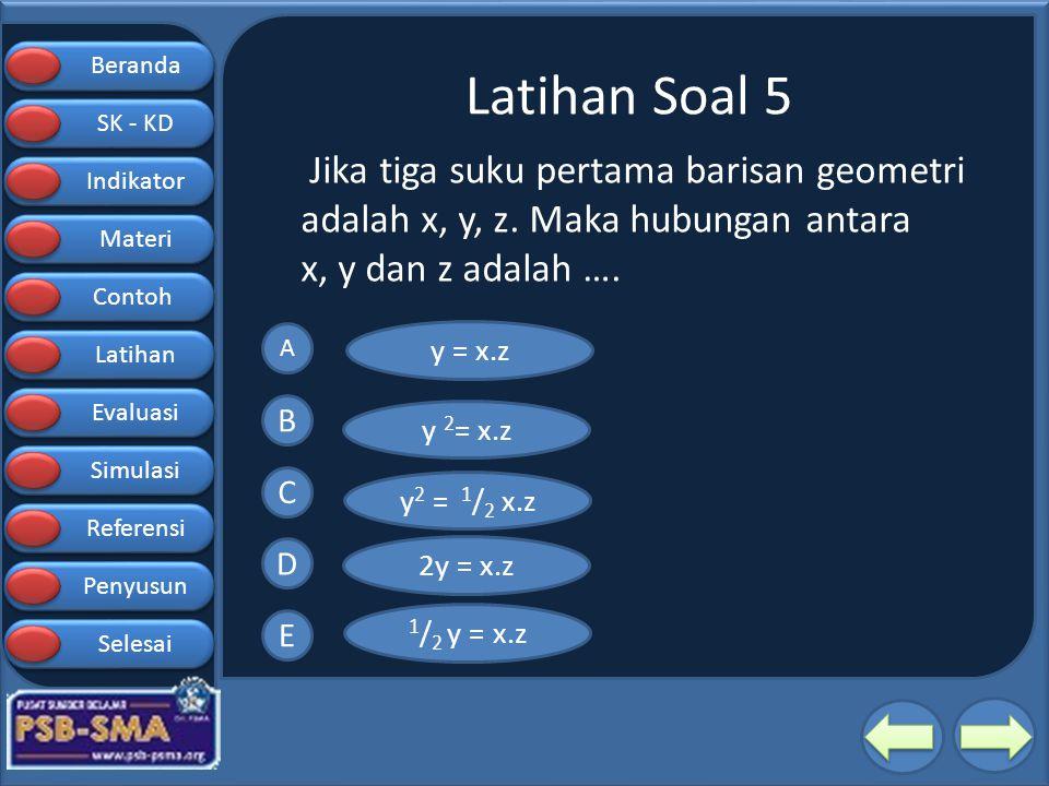 Latihan Soal 5 Jika tiga suku pertama barisan geometri adalah x, y, z. Maka hubungan antara x, y dan z adalah ….
