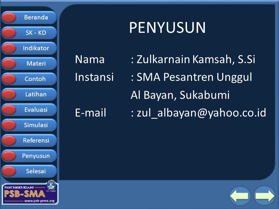 PENYUSUN Nama : Zulkarnain Kamsah, S.Si Instansi : SMA Pesantren Unggul Al Bayan, Sukabumi E-mail : zul_albayan@yahoo.co.id