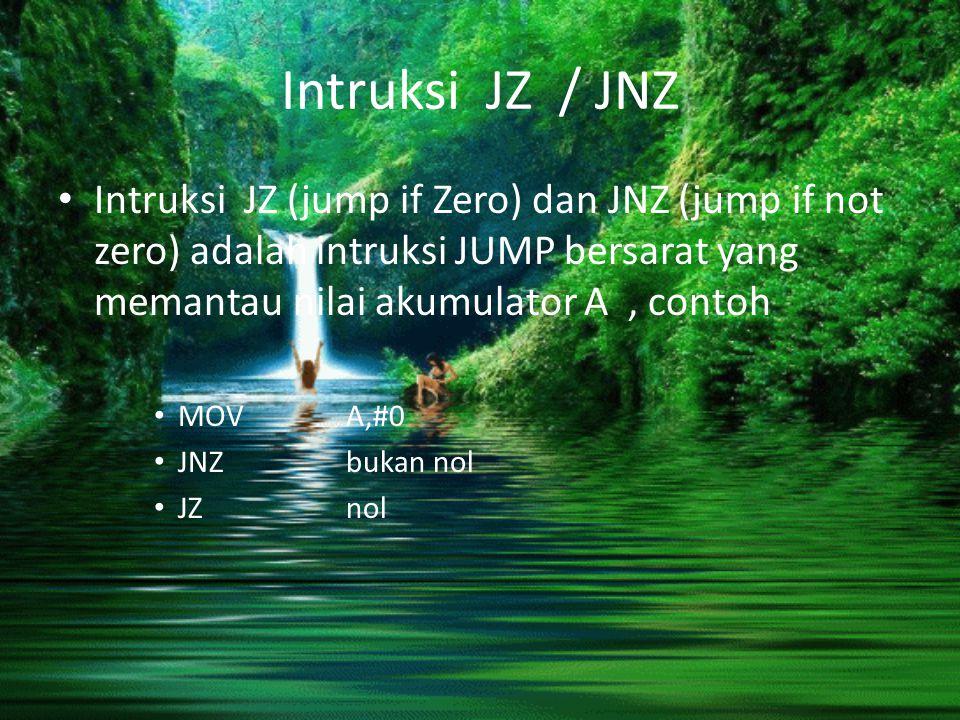 Intruksi JZ / JNZ Intruksi JZ (jump if Zero) dan JNZ (jump if not zero) adalah intruksi JUMP bersarat yang memantau nilai akumulator A , contoh.