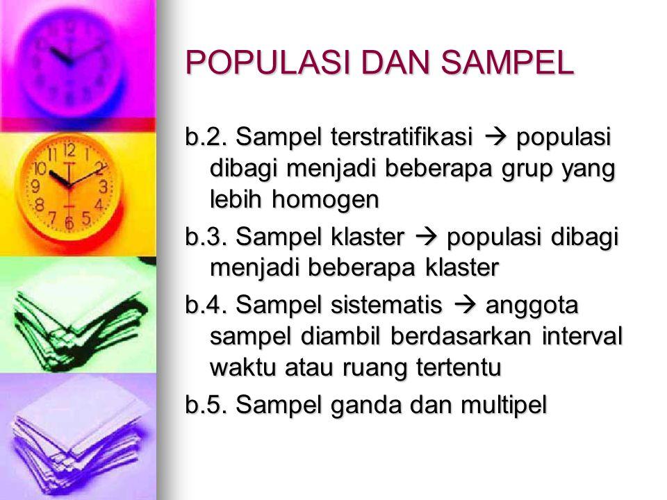 POPULASI DAN SAMPEL b.2. Sampel terstratifikasi  populasi dibagi menjadi beberapa grup yang lebih homogen.