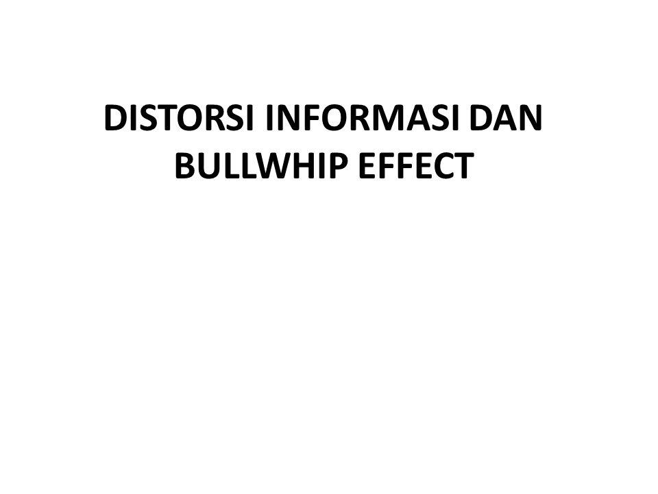 DISTORSI INFORMASI DAN BULLWHIP EFFECT