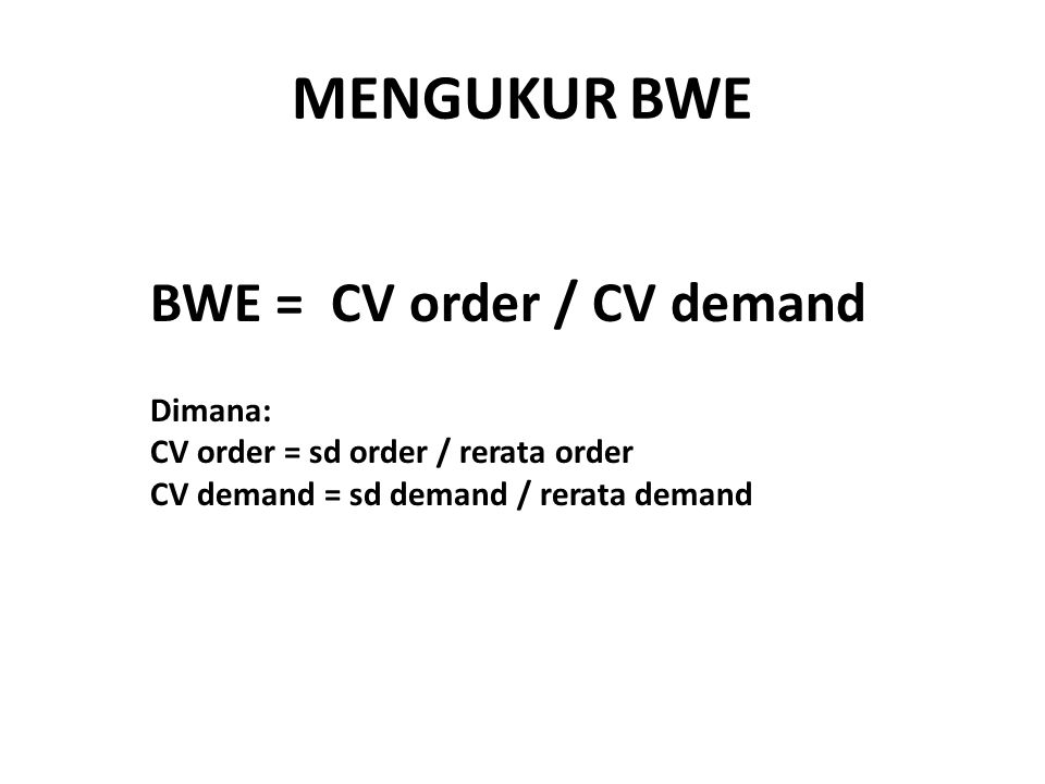 MENGUKUR BWE BWE = CV order / CV demand Dimana: