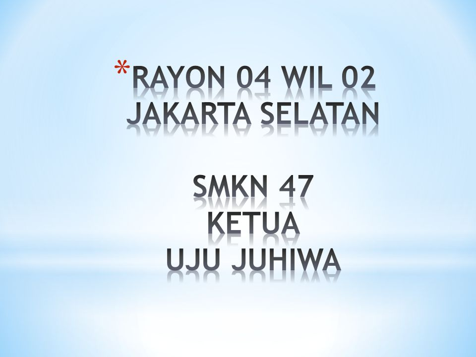 RAYON 04 WIL 02 JAKARTA SELATAN SMKN 47 KETUA UJU JUHIWA