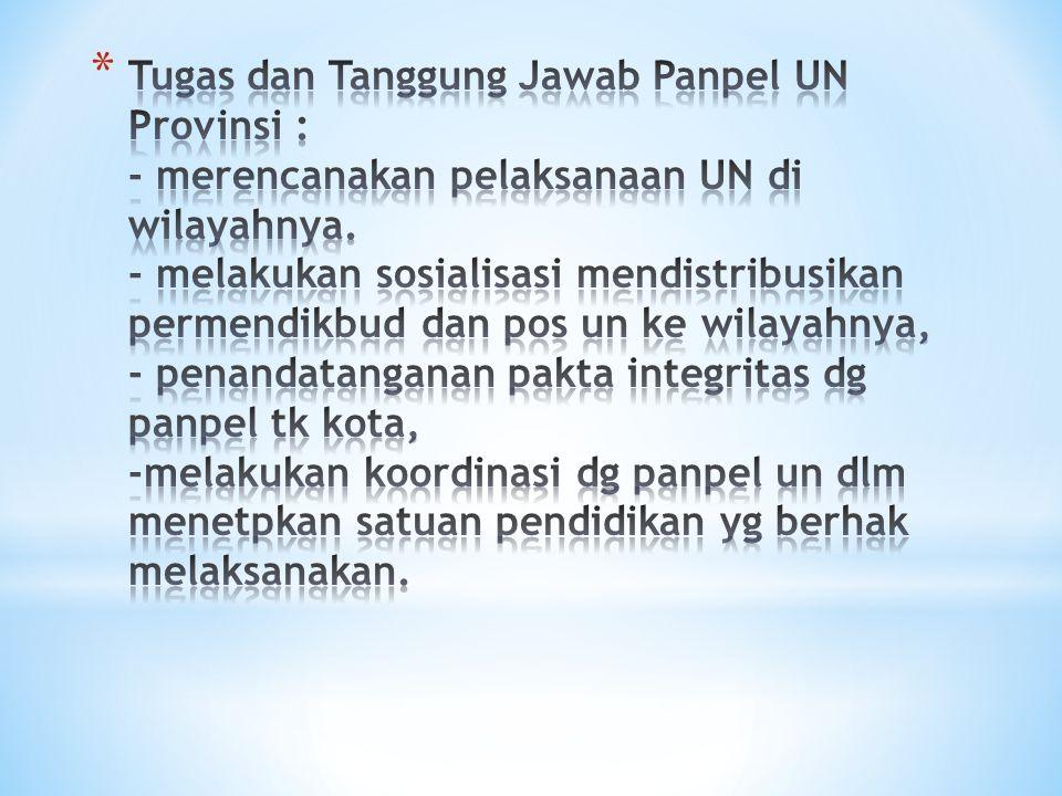 Tugas dan Tanggung Jawab Panpel UN Provinsi : - merencanakan pelaksanaan UN di wilayahnya.