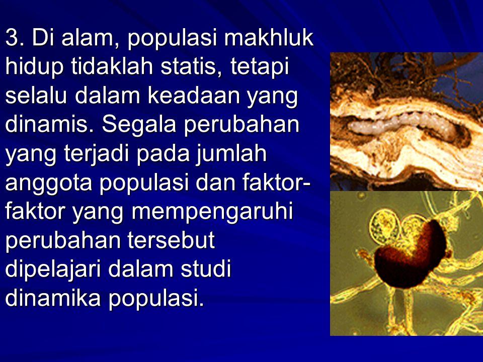 3. Di alam, populasi makhluk hidup tidaklah statis, tetapi selalu dalam keadaan yang dinamis.