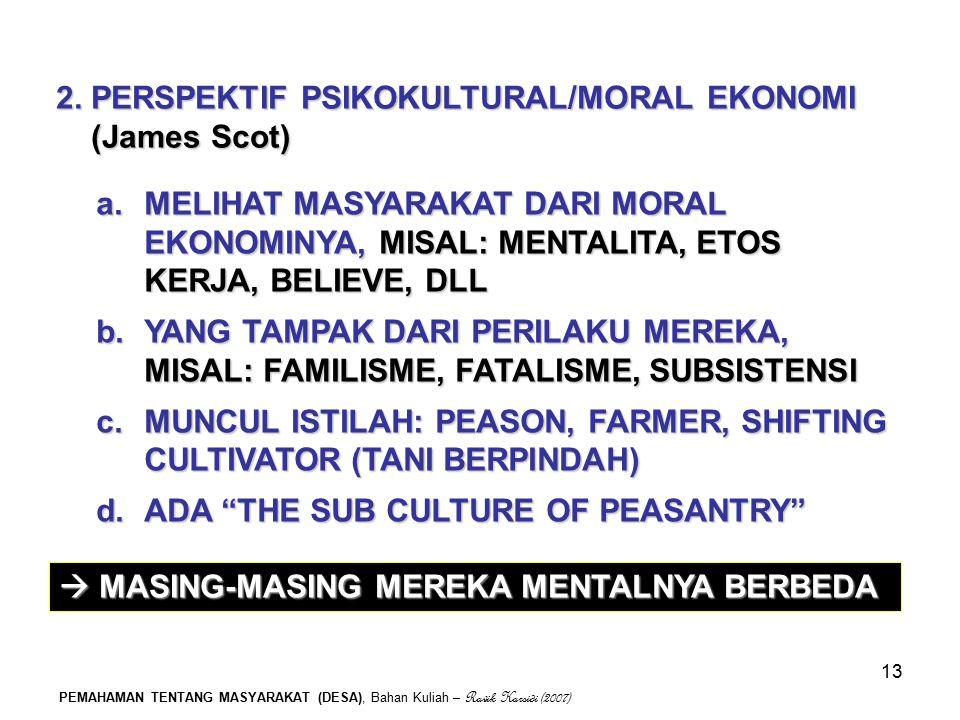 2. PERSPEKTIF PSIKOKULTURAL/MORAL EKONOMI (James Scot)