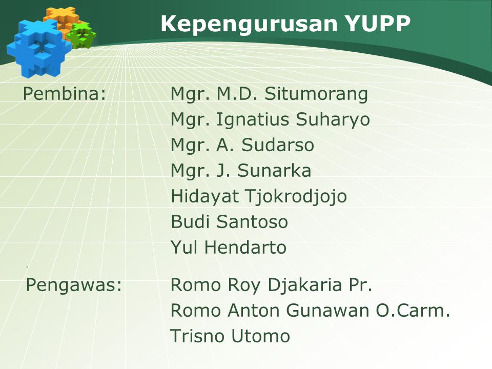 Kepengurusan YUPP Pembina: Mgr. M.D. Situmorang Mgr. Ignatius Suharyo