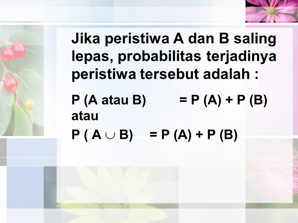 Jika peristiwa A dan B saling lepas, probabilitas terjadinya peristiwa tersebut adalah :
