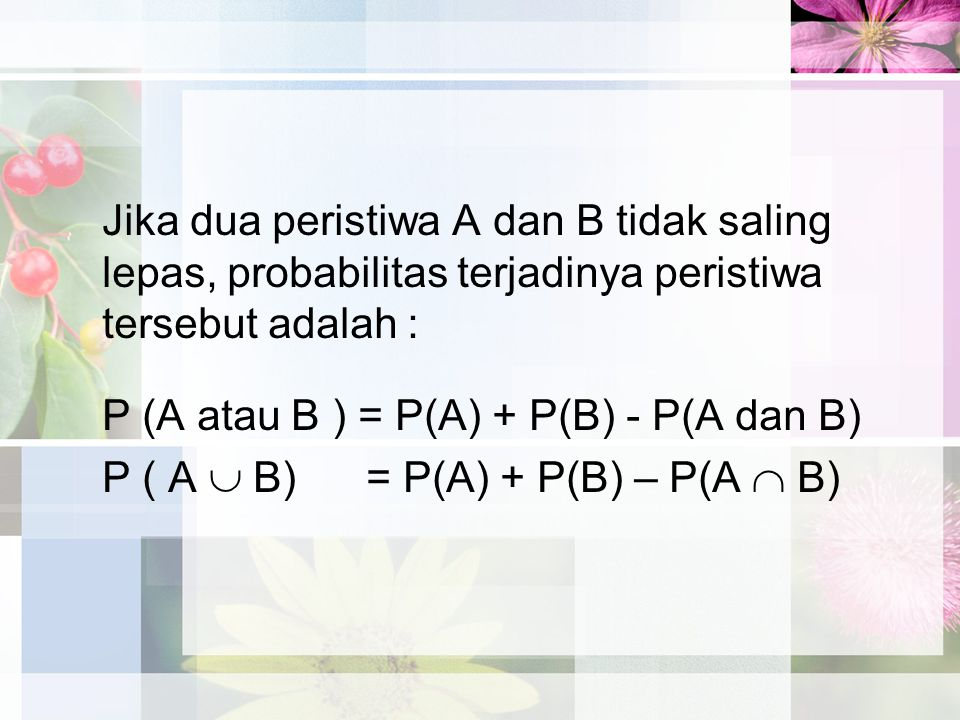 Jika dua peristiwa A dan B tidak saling lepas, probabilitas terjadinya peristiwa tersebut adalah :