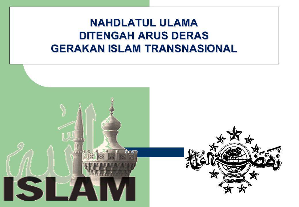 NAHDLATUL ULAMA DITENGAH ARUS DERAS GERAKAN ISLAM TRANSNASIONAL