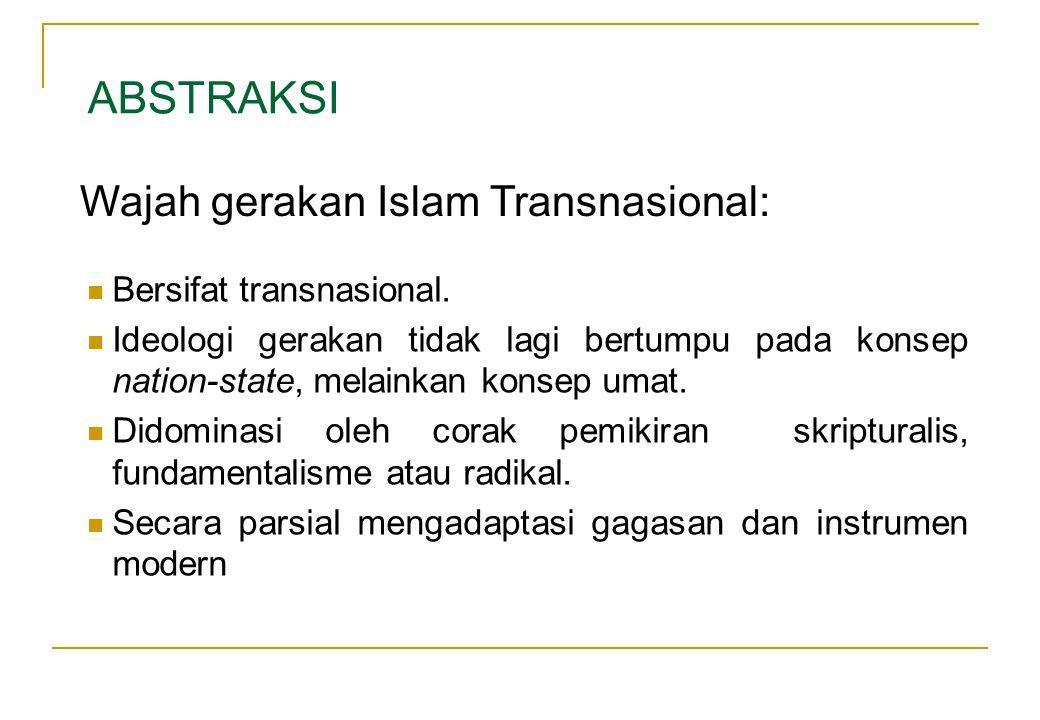 ABSTRAKSI Wajah gerakan Islam Transnasional: Bersifat transnasional.