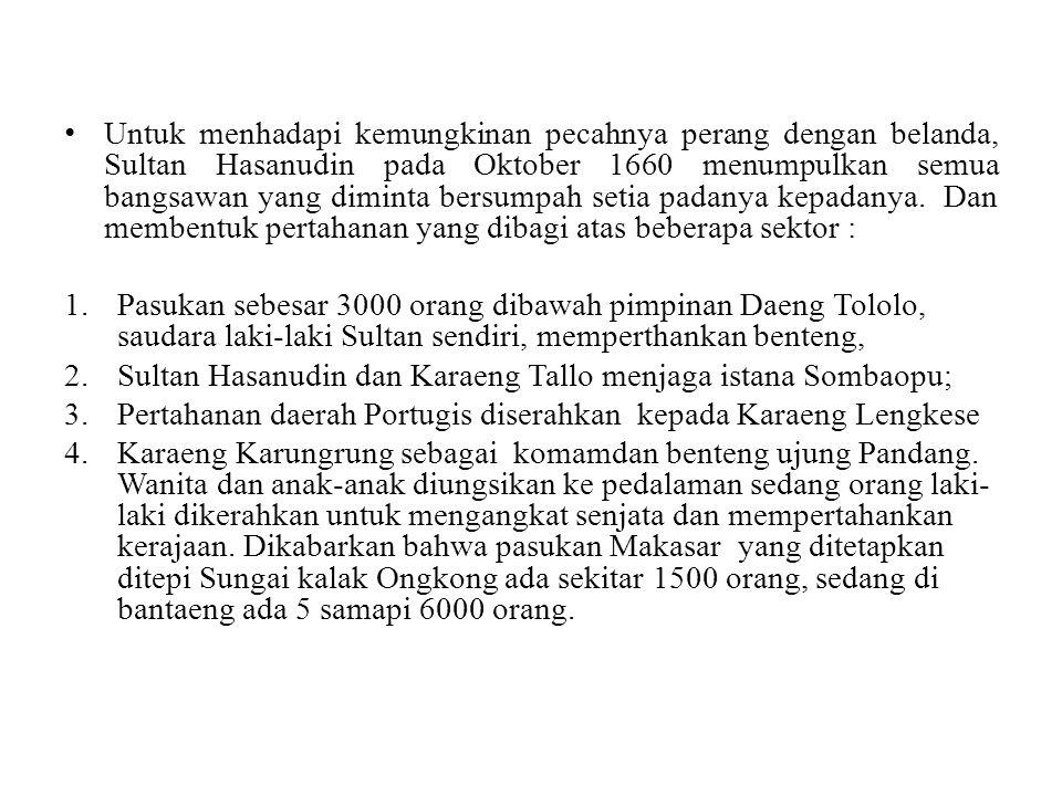 Untuk menhadapi kemungkinan pecahnya perang dengan belanda, Sultan Hasanudin pada Oktober 1660 menumpulkan semua bangsawan yang diminta bersumpah setia padanya kepadanya. Dan membentuk pertahanan yang dibagi atas beberapa sektor :
