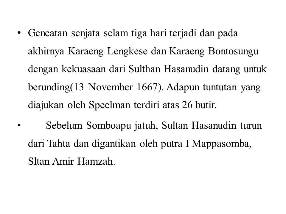Gencatan senjata selam tiga hari terjadi dan pada akhirnya Karaeng Lengkese dan Karaeng Bontosungu dengan kekuasaan dari Sulthan Hasanudin datang untuk berunding(13 November 1667). Adapun tuntutan yang diajukan oleh Speelman terdiri atas 26 butir.