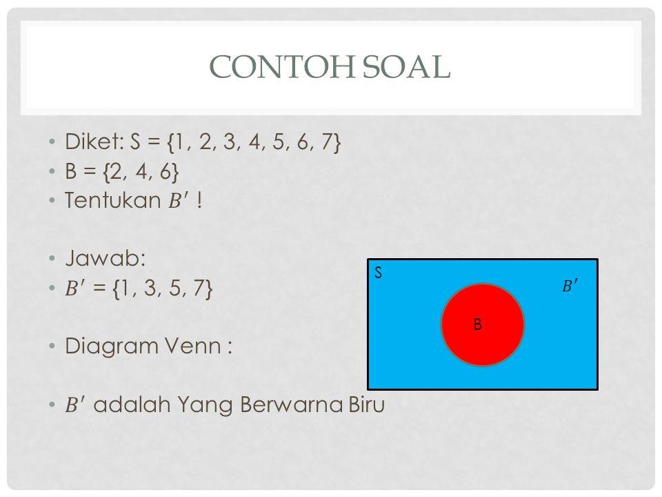 Contoh Soal Diket: S = {1, 2, 3, 4, 5, 6, 7} B = {2, 4, 6}