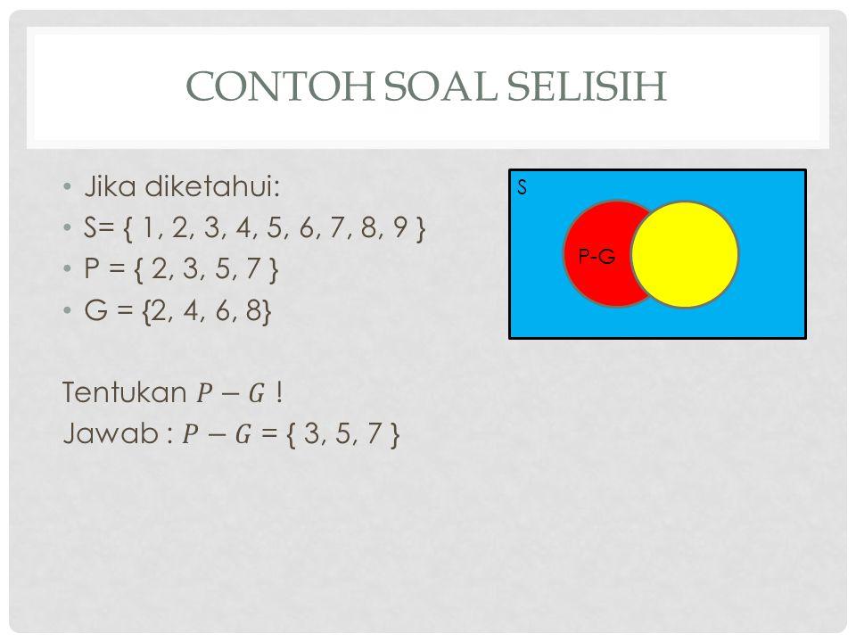 Contoh Soal Selisih Jika diketahui: S= { 1, 2, 3, 4, 5, 6, 7, 8, 9 }