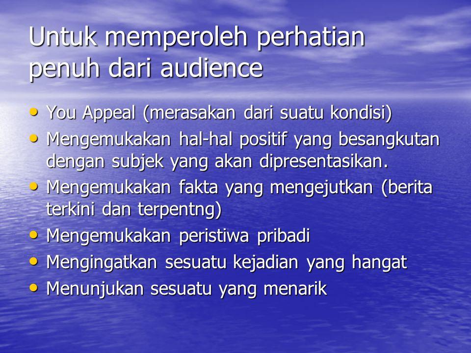 Untuk memperoleh perhatian penuh dari audience