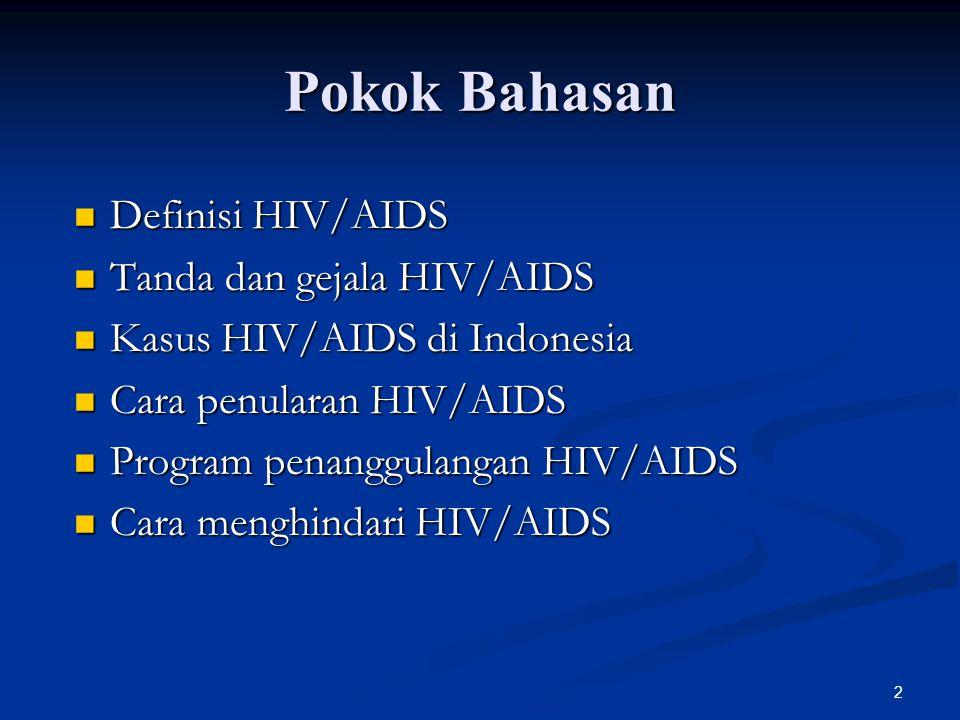 Pokok Bahasan Definisi HIV/AIDS Tanda dan gejala HIV/AIDS