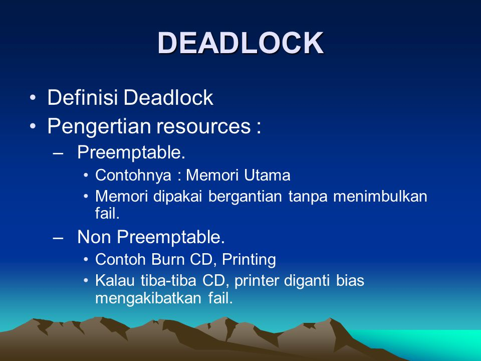DEADLOCK Definisi Deadlock Pengertian resources : Preemptable.