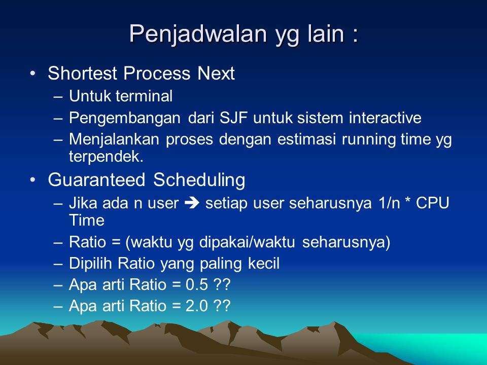 Penjadwalan yg lain : Shortest Process Next Guaranteed Scheduling