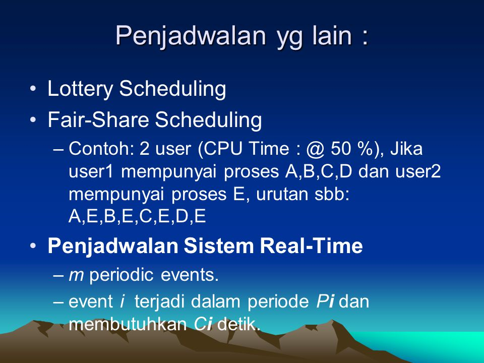 Penjadwalan yg lain : Lottery Scheduling Fair-Share Scheduling