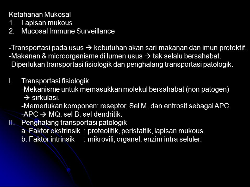 Ketahanan Mukosal Lapisan mukous. Mucosal Immune Surveillance. -Transportasi pada usus  kebutuhan akan sari makanan dan imun protektif.