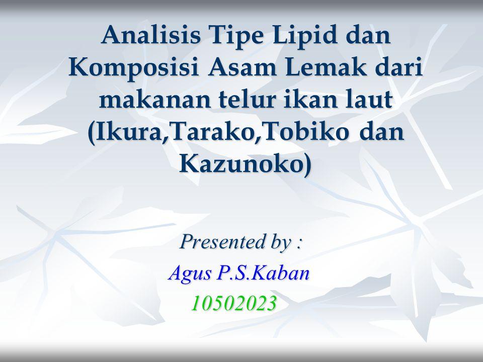 Analisis Tipe Lipid dan Komposisi Asam Lemak dari makanan telur ikan laut (Ikura,Tarako,Tobiko dan Kazunoko)