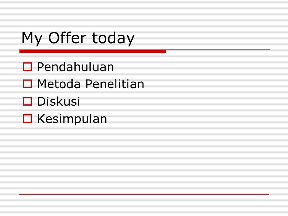 My Offer today Pendahuluan Metoda Penelitian Diskusi Kesimpulan