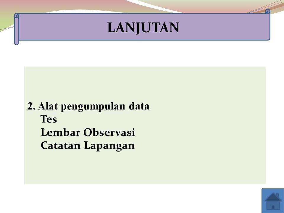LANJUTAN 2. Alat pengumpulan data Tes Lembar Observasi