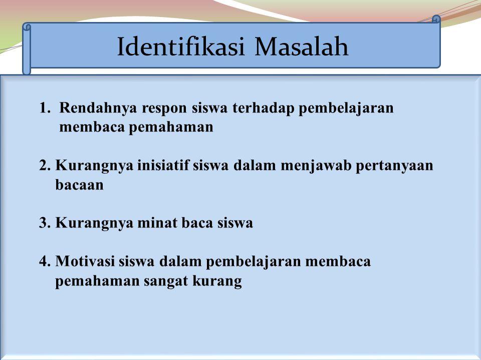 Identifikasi Masalah 1. Rendahnya respon siswa terhadap pembelajaran