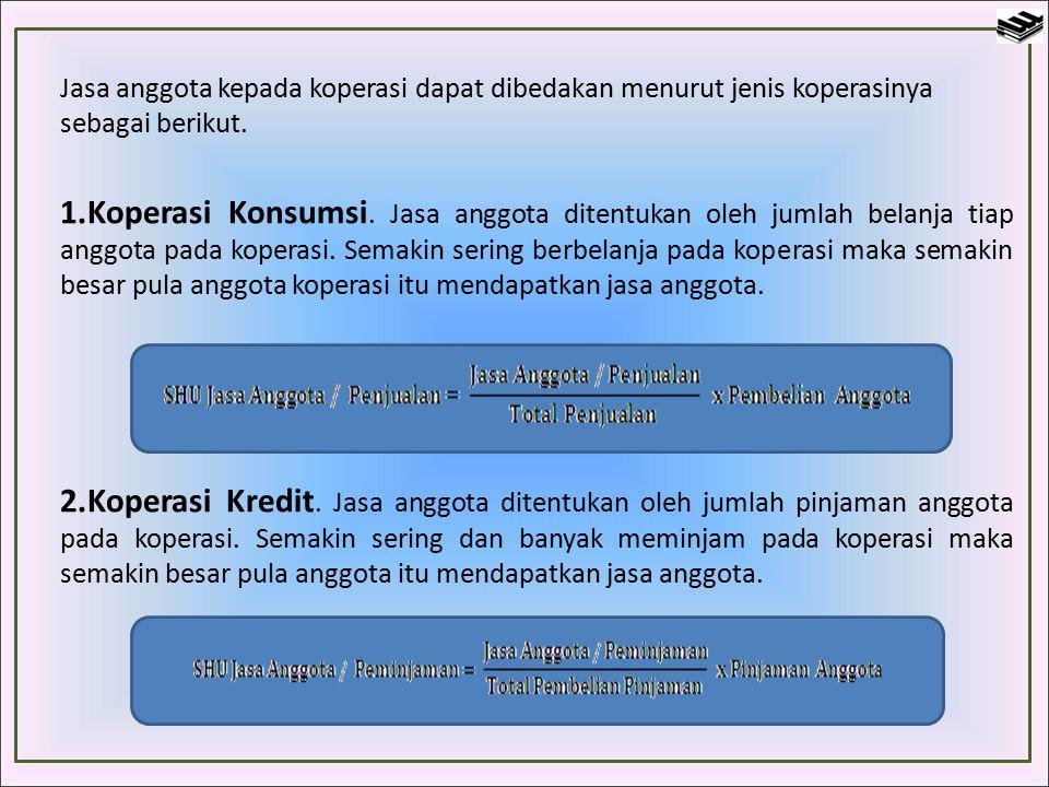 Jasa anggota kepada koperasi dapat dibedakan menurut jenis koperasinya sebagai berikut.