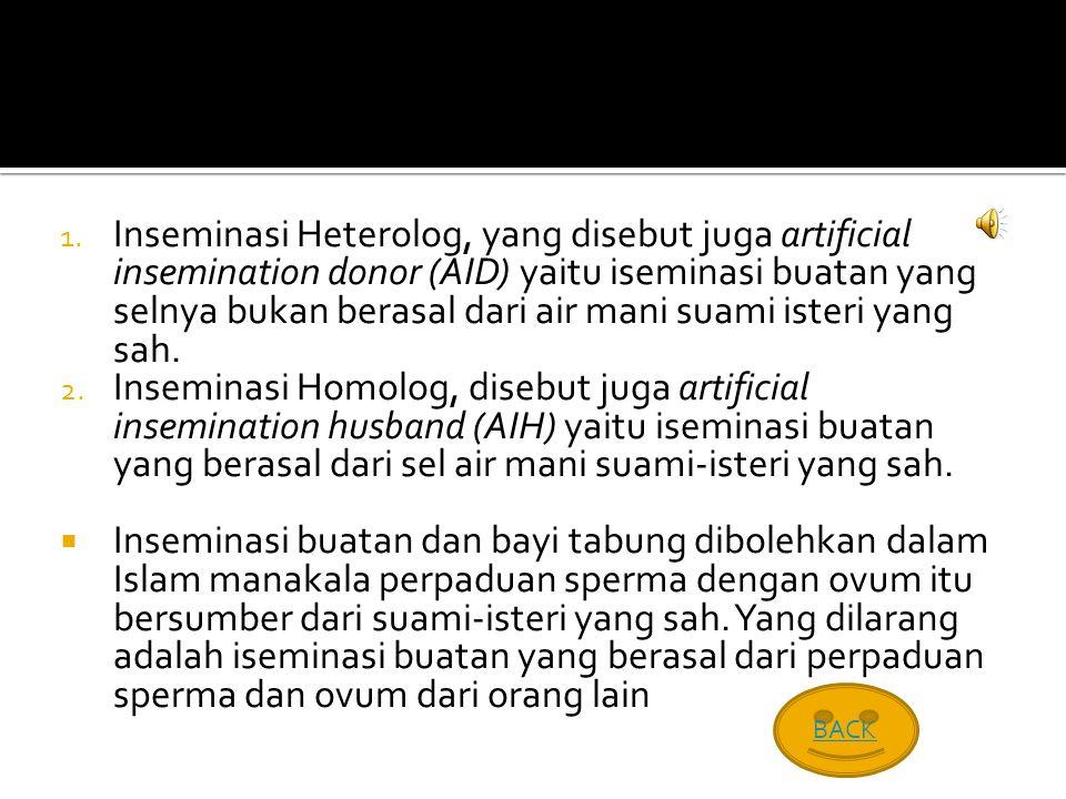 Inseminasi Heterolog, yang disebut juga artificial insemination donor (AID) yaitu iseminasi buatan yang selnya bukan berasal dari air mani suami isteri yang sah.