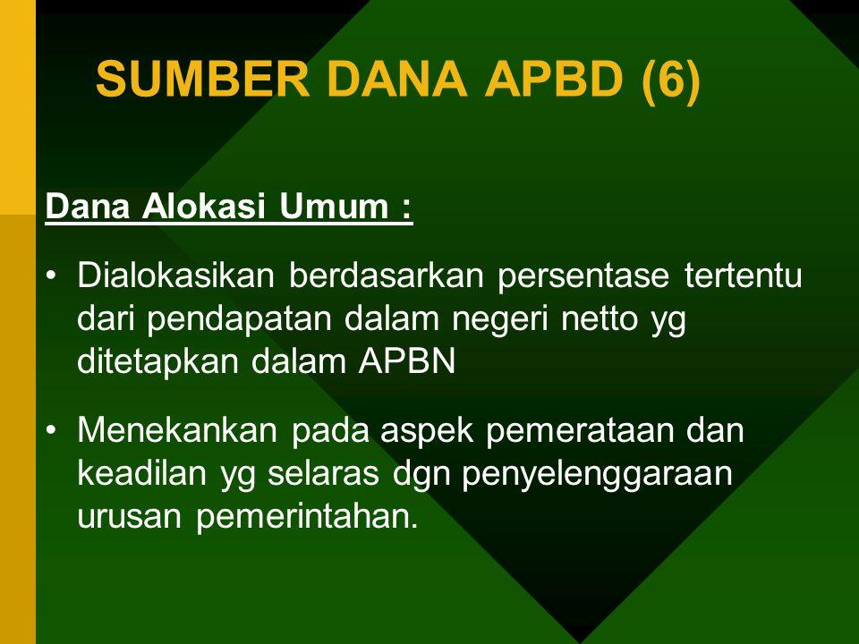 SUMBER DANA APBD (6) Dana Alokasi Umum :